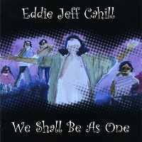 Eddie Jeff Cahill :: We Shall Be As One