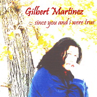 Gilbert Martinez :: Since You and I Were True
