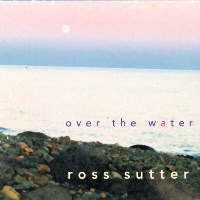 Ross Sutter :: Over the Water